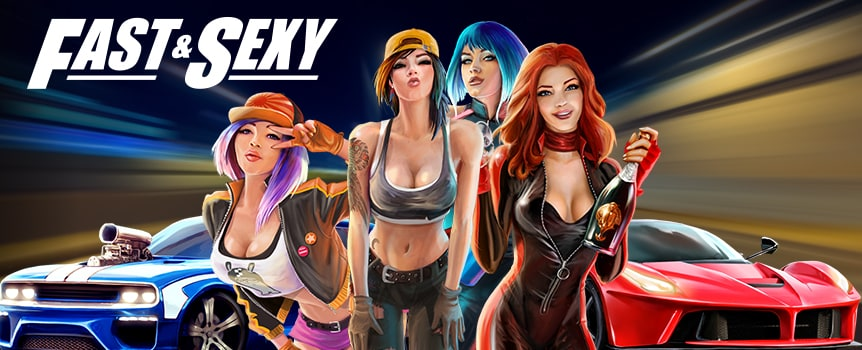 Buckle up – we're moving into the fast lane. Fast & Sexy is a 5-reel, 20-line video slot with an adrenaline-pumping theme and lucrative bonus features.